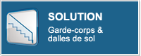 SOLUTION - Garde-corps & dalles de sol